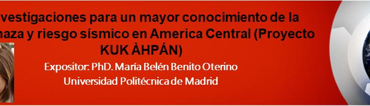 """Webinar """"Investigaciones para un mayor conocimiento de la amenaza y riesgo sísmico en America Central (Proyecto KUK AHPAN)"""" organizado por el Instituto Hondureño de Ciencias de la tierra (IHCIT) presentado por Belén Benito"""